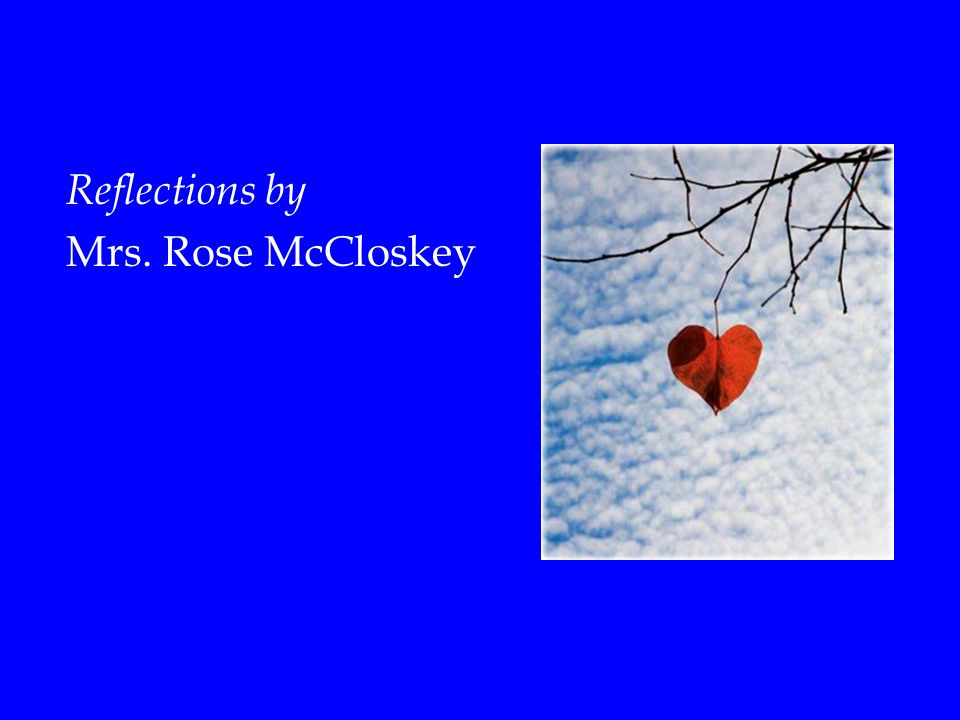Reflections by Mrs. Rose McCloskey