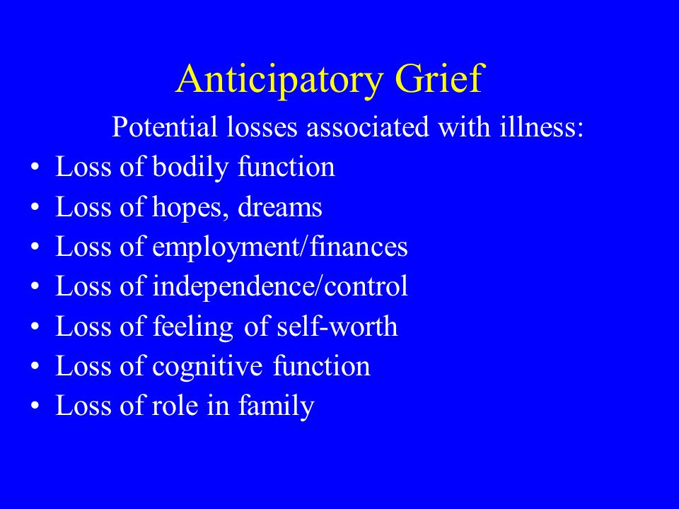 Assess Behavioral/Social Changes –Family –Financial status/employment –Impact on children in the family Loss History –Previous losses, including non-death–related –Recent secondary losses (financial, home) –Disenfranchised (socially taboo) losses –Cumulative losses –Inability to grieve prior losses