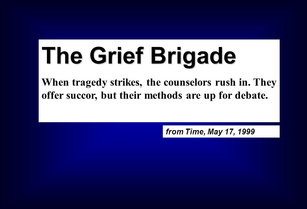 The Grief Brigade When tragedy strikes, the counselors rush in.