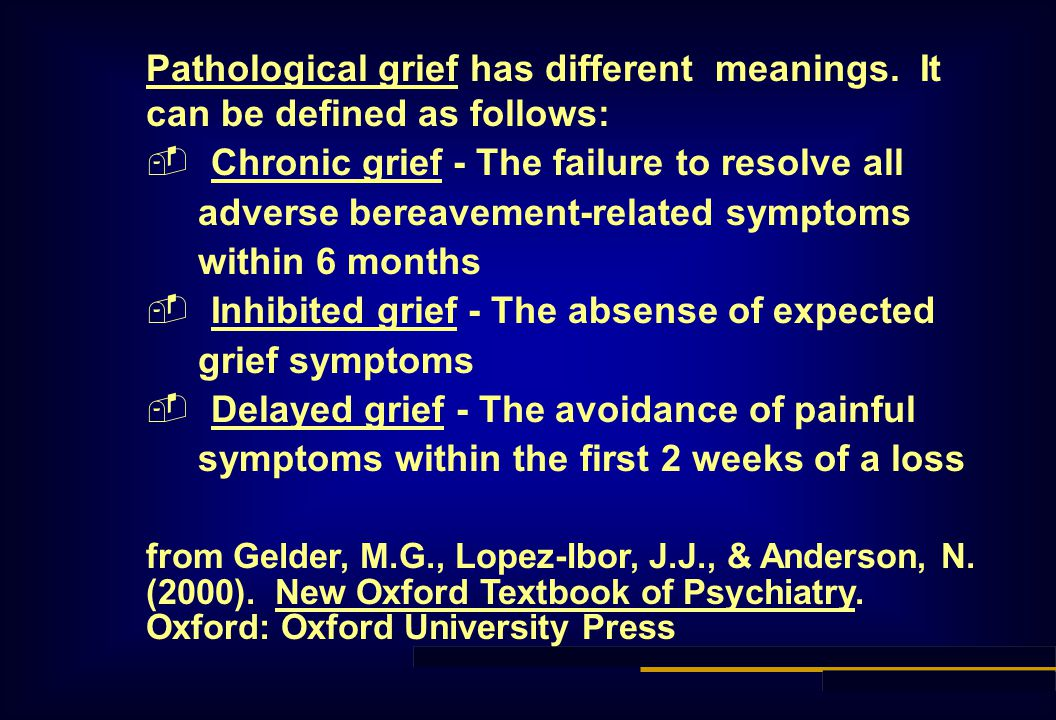Pathological grief has different meanings.