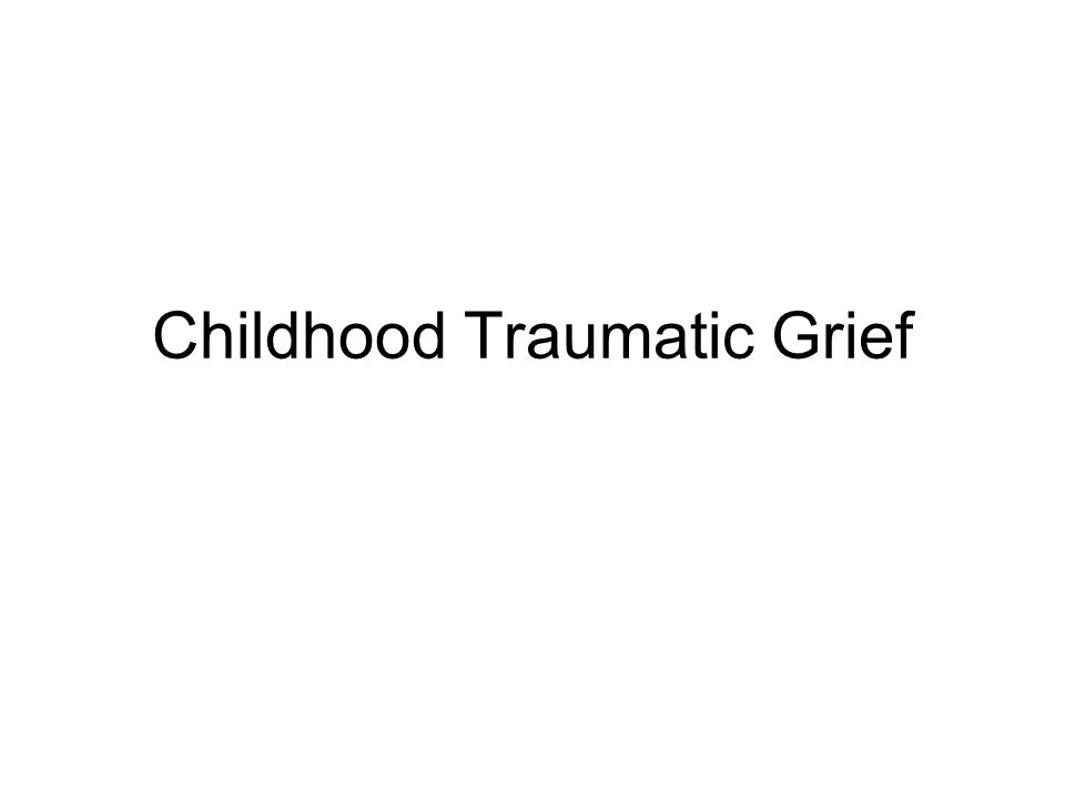 Childhood Traumatic Grief