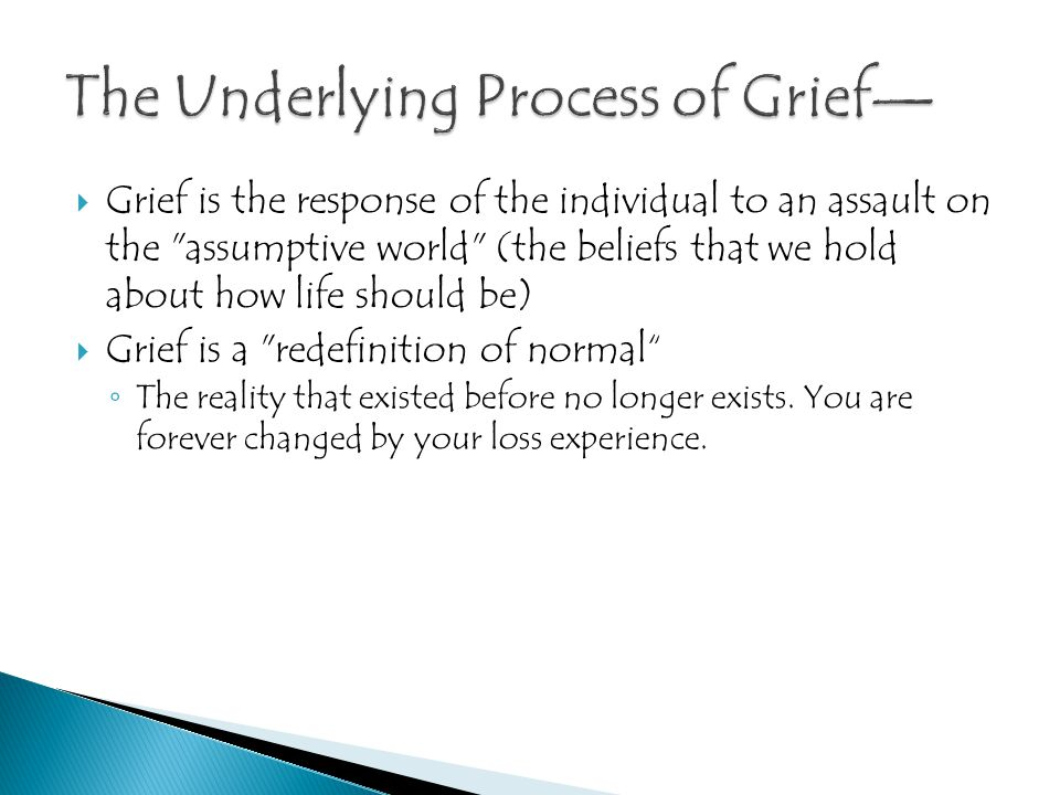  Grief is the response of the individual to an assault on the