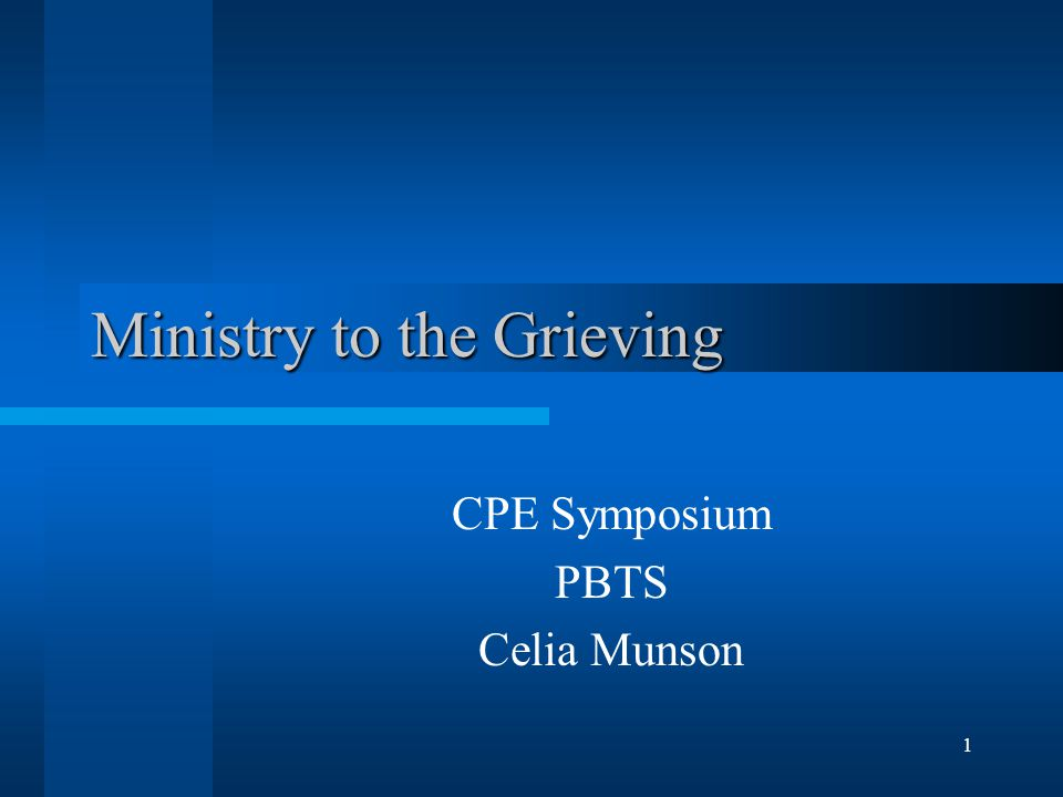1 Ministry to the Grieving CPE Symposium PBTS Celia Munson