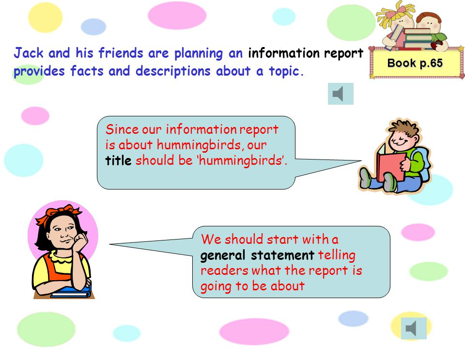 Book p.65 Jack and his friends are planning an information report provides facts and descriptions about a topic.