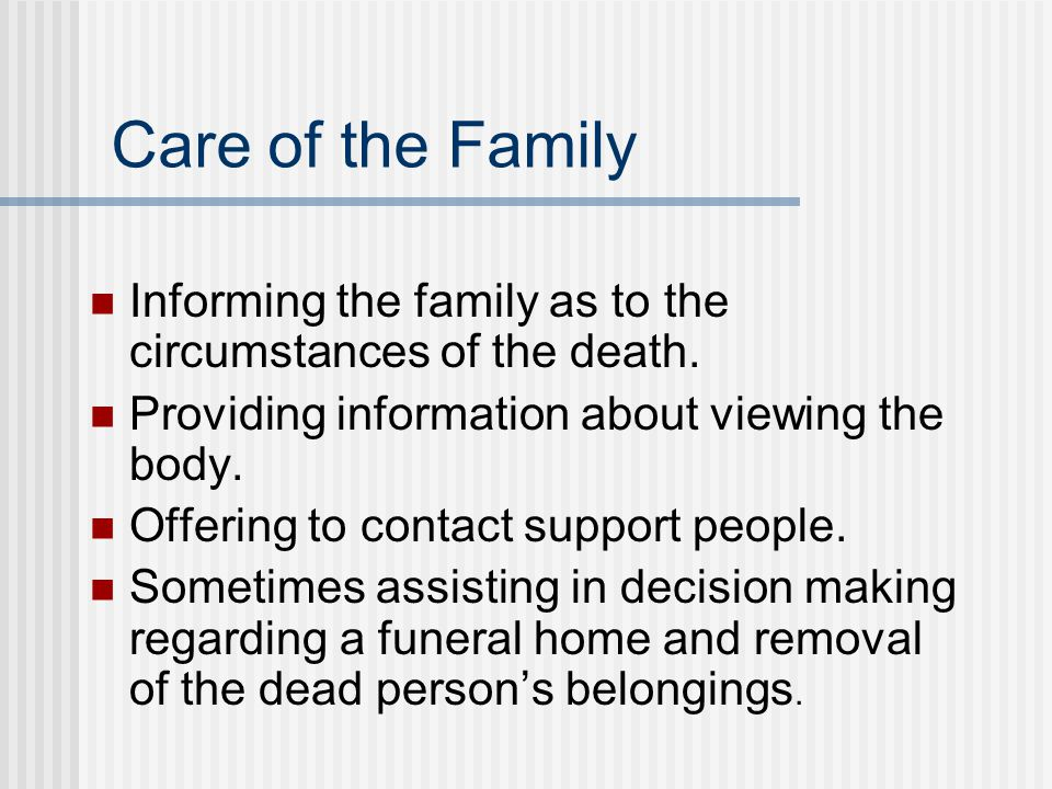 Care of the Family Informing the family as to the circumstances of the death.