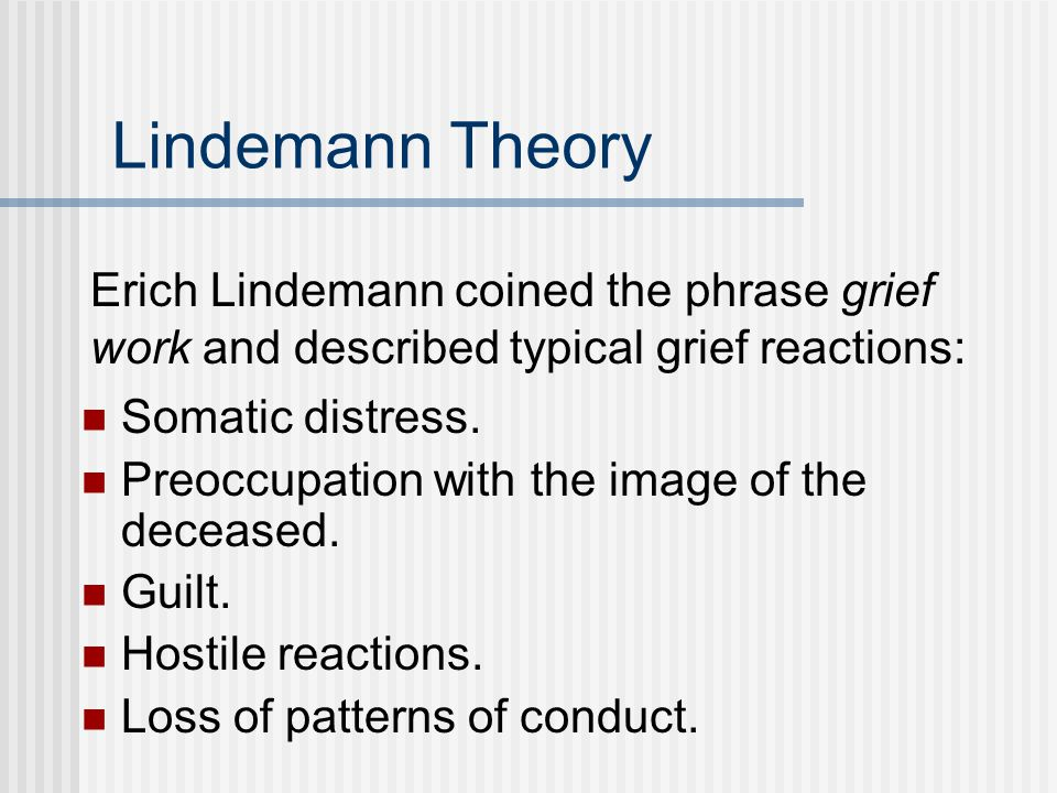 Lindemann Theory Somatic distress. Preoccupation with the image of the deceased.