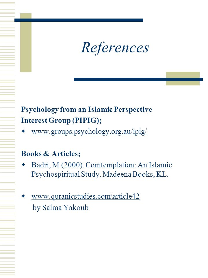 References Psychology from an Islamic Perspective Interest Group (PIPIG);  www.groups.psychology.org.au/ipig/ www.groups.psychology.org.au/ipig/ Book