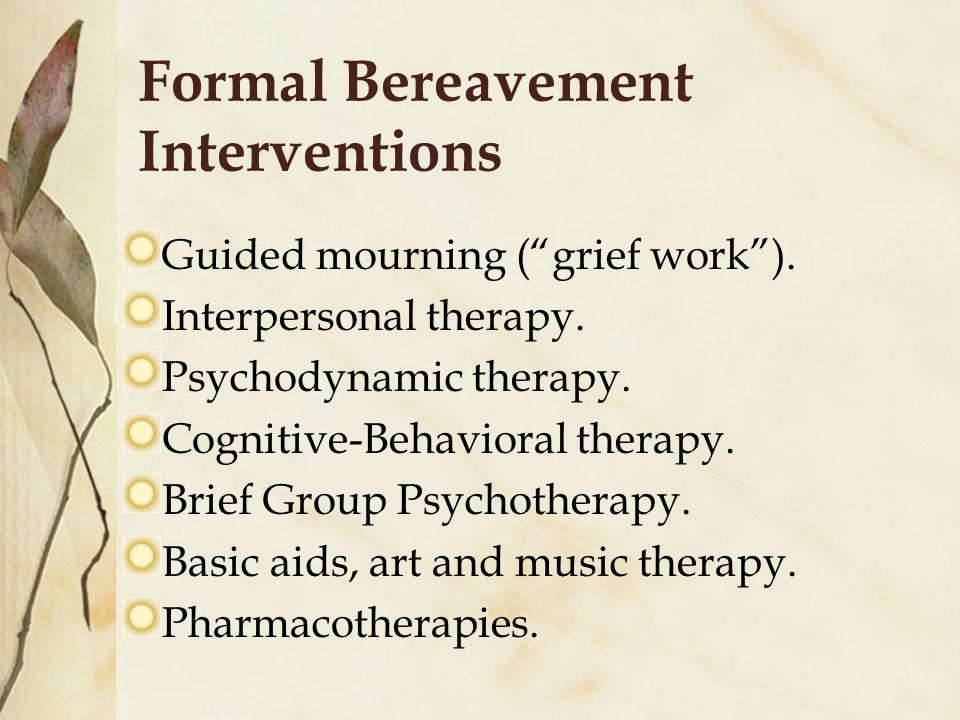 Formal Bereavement Interventions Guided mourning ( grief work ).