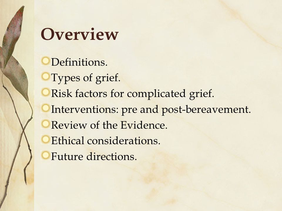 Overview Definitions. Types of grief. Risk factors for complicated grief.