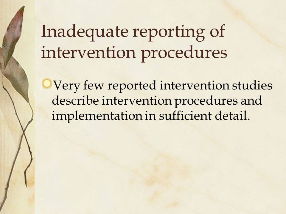 Inadequate reporting of intervention procedures Very few reported intervention studies describe intervention procedures and implementation in sufficient detail.