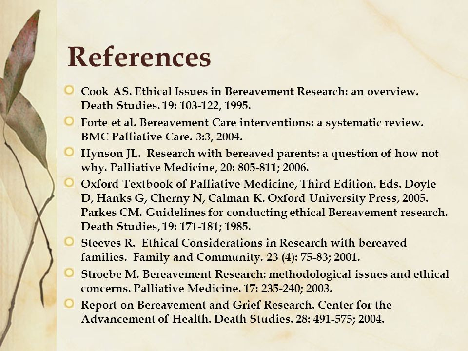 References Cook AS. Ethical Issues in Bereavement Research: an overview.
