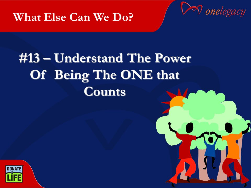 #13 – Understand The Power Of Being The ONE that Counts What Else Can We Do