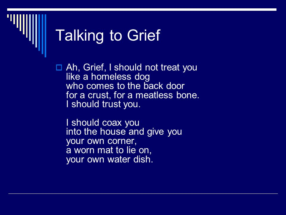 Talking to Grief  You think I don t know you ve been living under my porch.