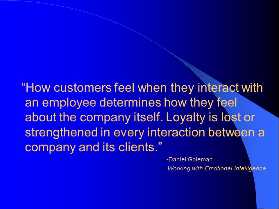 How customers feel when they interact with an employee determines how they feel about the company itself.