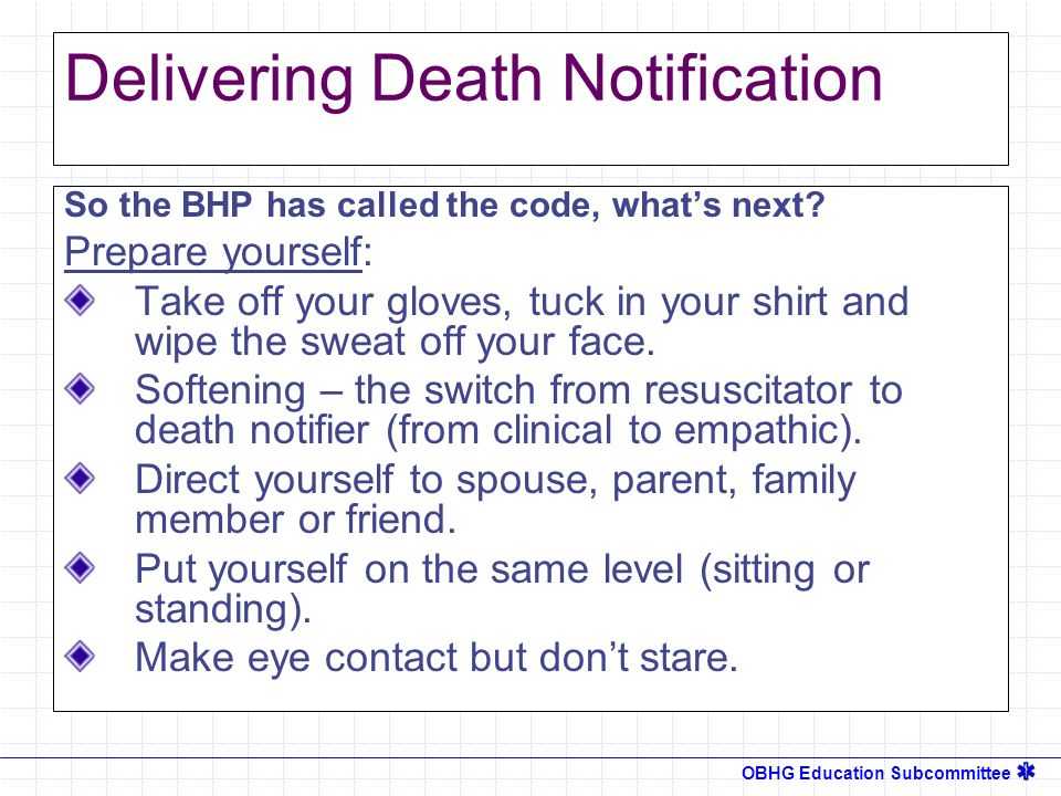 OBHG Education Subcommittee Delivering Death Notification So the BHP has called the code, what's next.