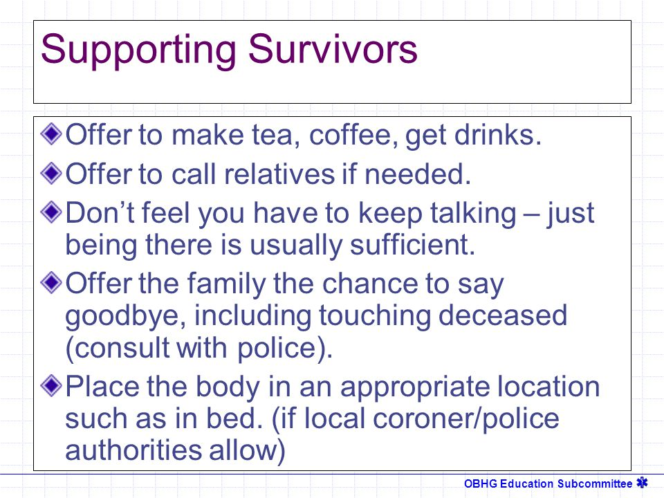 OBHG Education Subcommittee Supporting Survivors Offer to make tea, coffee, get drinks.
