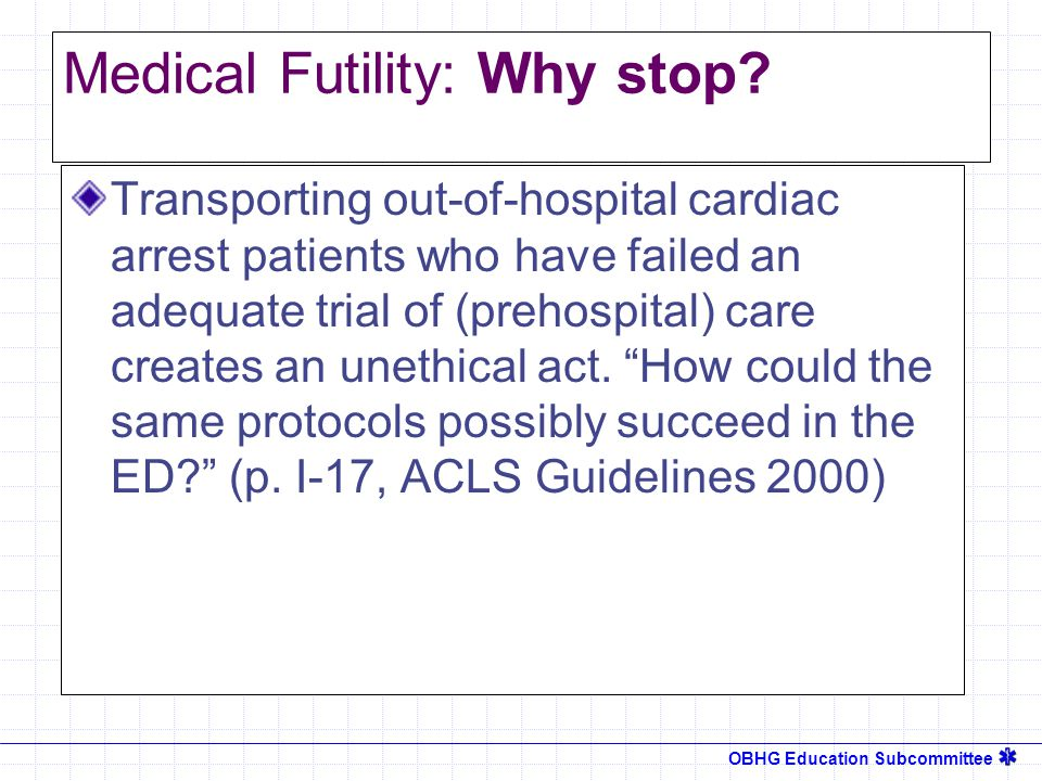 OBHG Education Subcommittee Medical Futility: Why stop.