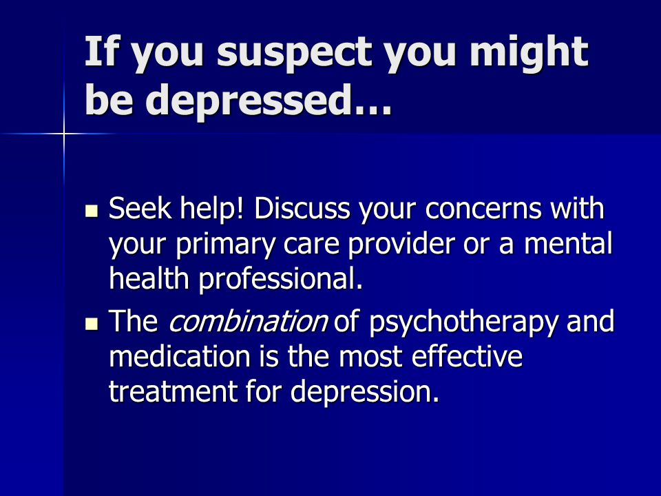 If you suspect you might be depressed… Seek help.