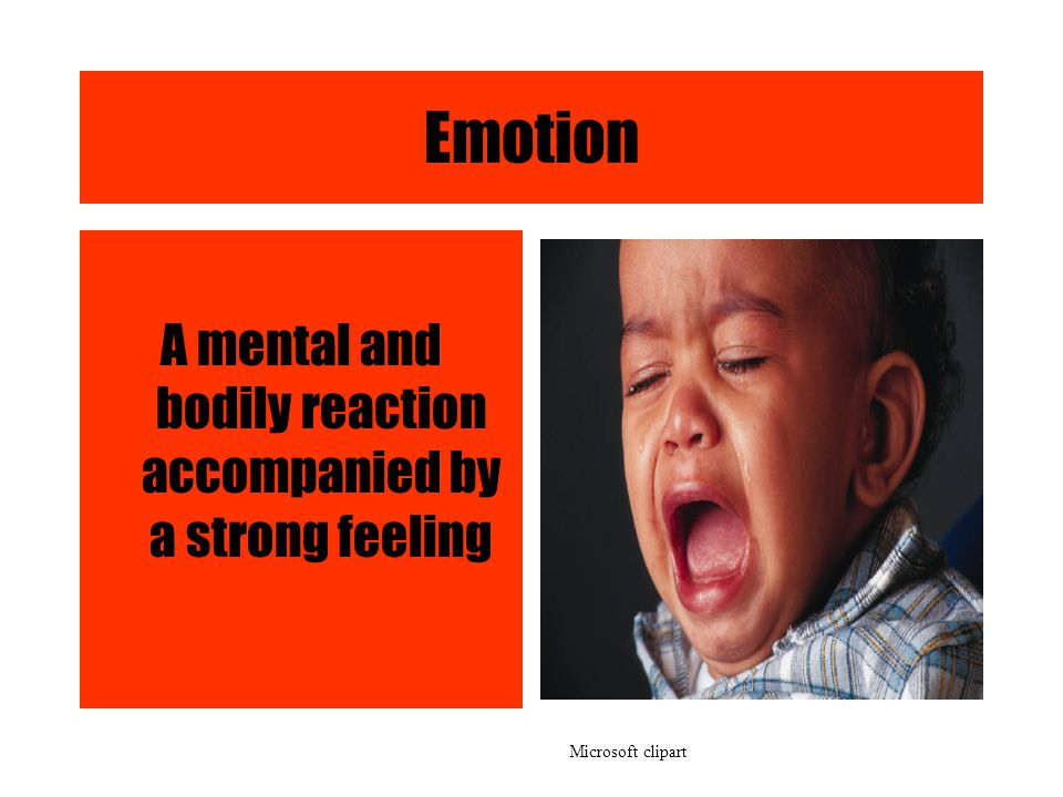Emotion A mental and bodily reaction accompanied by a strong feeling Microsoft clipart