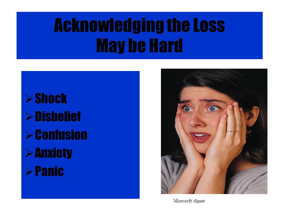 Acknowledging the Loss May be Hard  Shock  Disbelief  Confusion  Anxiety  Panic Microsoft clipart