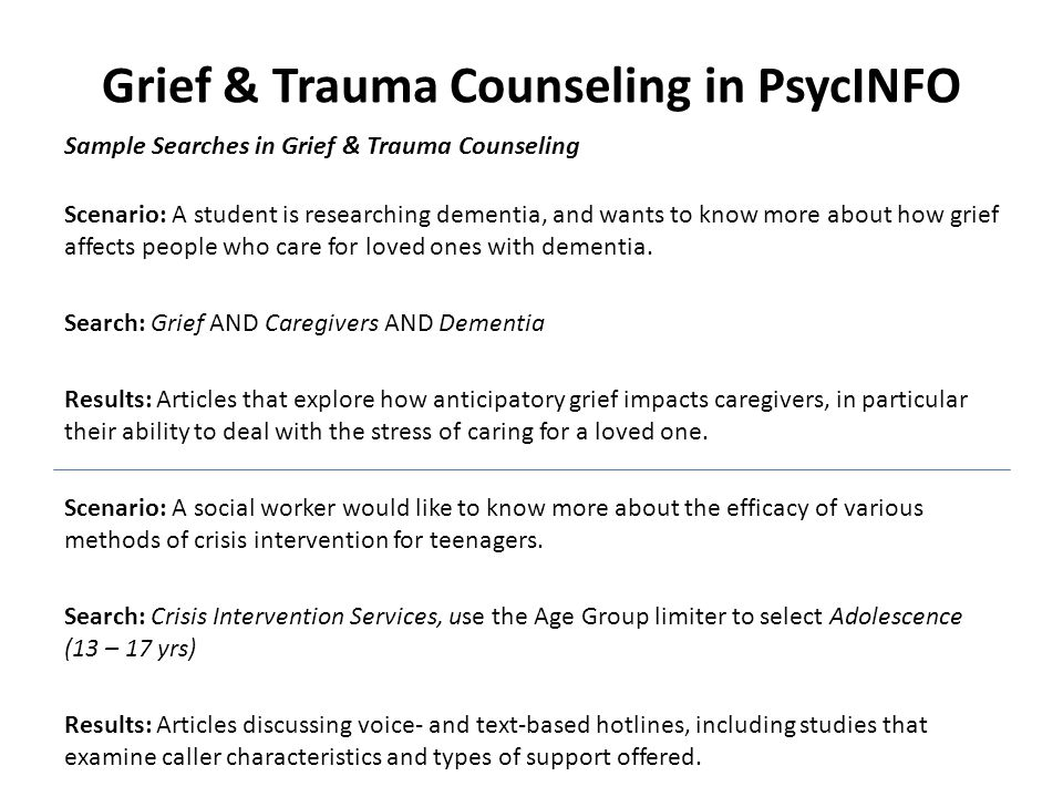 Sample Searches in Grief & Trauma Counseling Scenario: A student is researching dementia, and wants to know more about how grief affects people who care for loved ones with dementia.