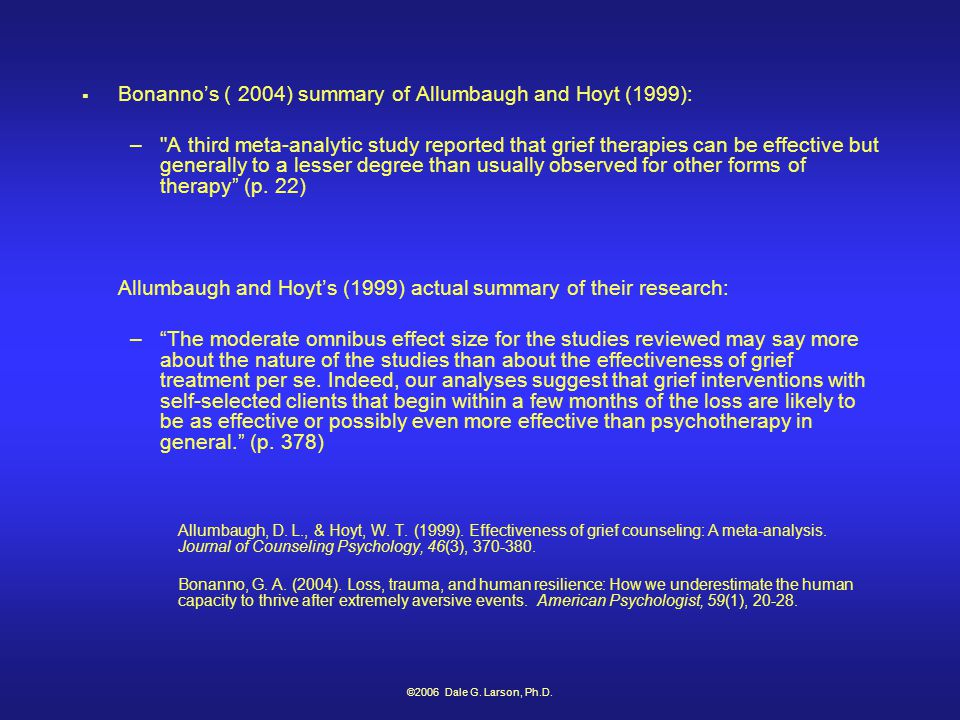 ©2006 Dale G. Larson, Ph.D.  Bonanno's ( 2004) summary of Allumbaugh and Hoyt (1999): –
