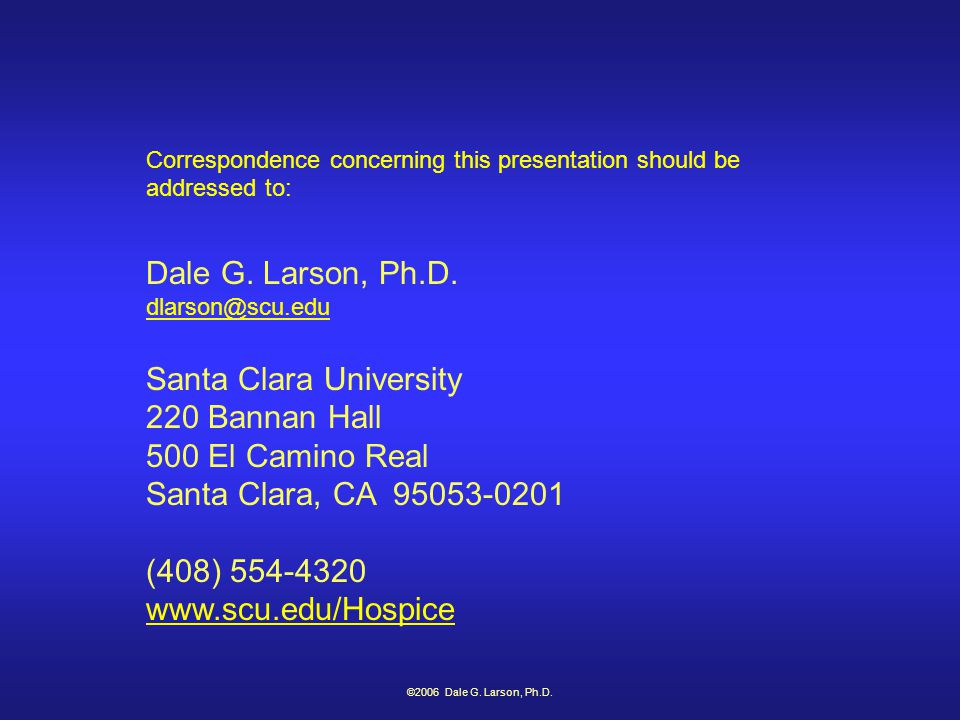 ©2006 Dale G. Larson, Ph.D. Correspondence concerning this presentation should be addressed to: Dale G. Larson, Ph.D. dlarson@scu.edu Santa Clara Univ