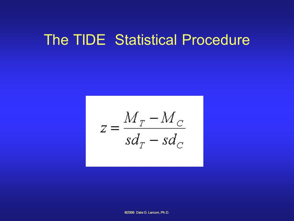 ©2006 Dale G. Larson, Ph.D. The TIDE Statistical Procedure
