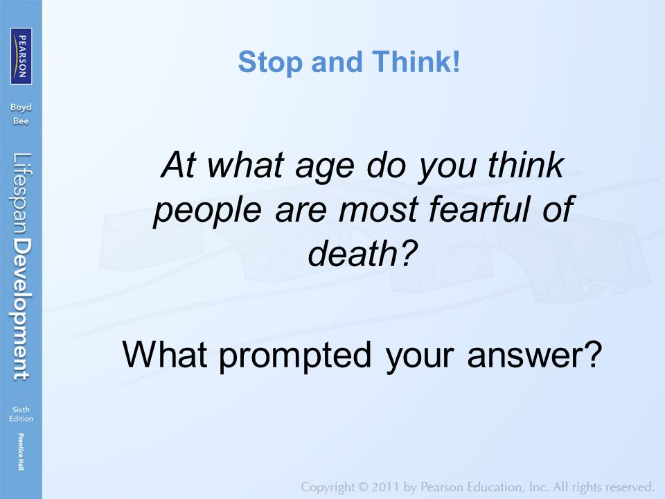Stop and Think. At what age do you think people are most fearful of death.