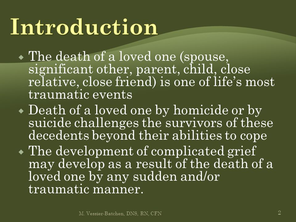  The death of a loved one (spouse, significant other, parent, child, close relative, close friend) is one of life's most traumatic events  Death of
