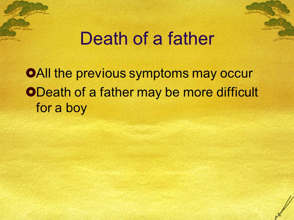 Death of a father  All the previous symptoms may occur  Death of a father may be more difficult for a boy