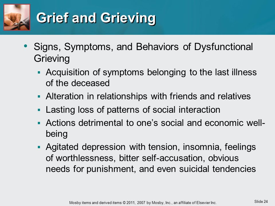Slide 24 Mosby items and derived items © 2011, 2007 by Mosby, Inc., an affiliate of Elsevier Inc. Grief and Grieving Signs, Symptoms, and Behaviors of