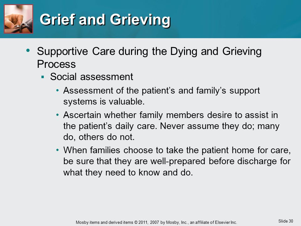 Slide 30 Mosby items and derived items © 2011, 2007 by Mosby, Inc., an affiliate of Elsevier Inc. Grief and Grieving Supportive Care during the Dying