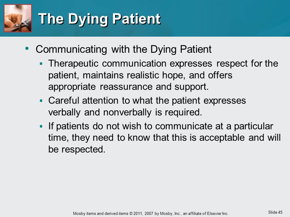 Slide 45 Mosby items and derived items © 2011, 2007 by Mosby, Inc., an affiliate of Elsevier Inc. The Dying Patient Communicating with the Dying Patie