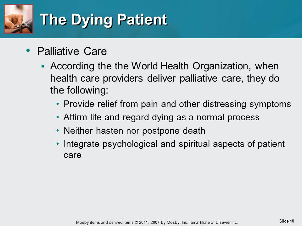 Slide 48 Mosby items and derived items © 2011, 2007 by Mosby, Inc., an affiliate of Elsevier Inc. The Dying Patient Palliative Care  According the th