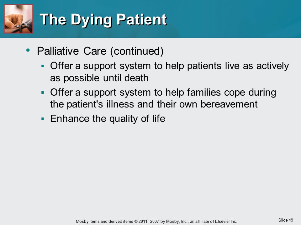 Slide 49 Mosby items and derived items © 2011, 2007 by Mosby, Inc., an affiliate of Elsevier Inc. The Dying Patient Palliative Care (continued)  Offe