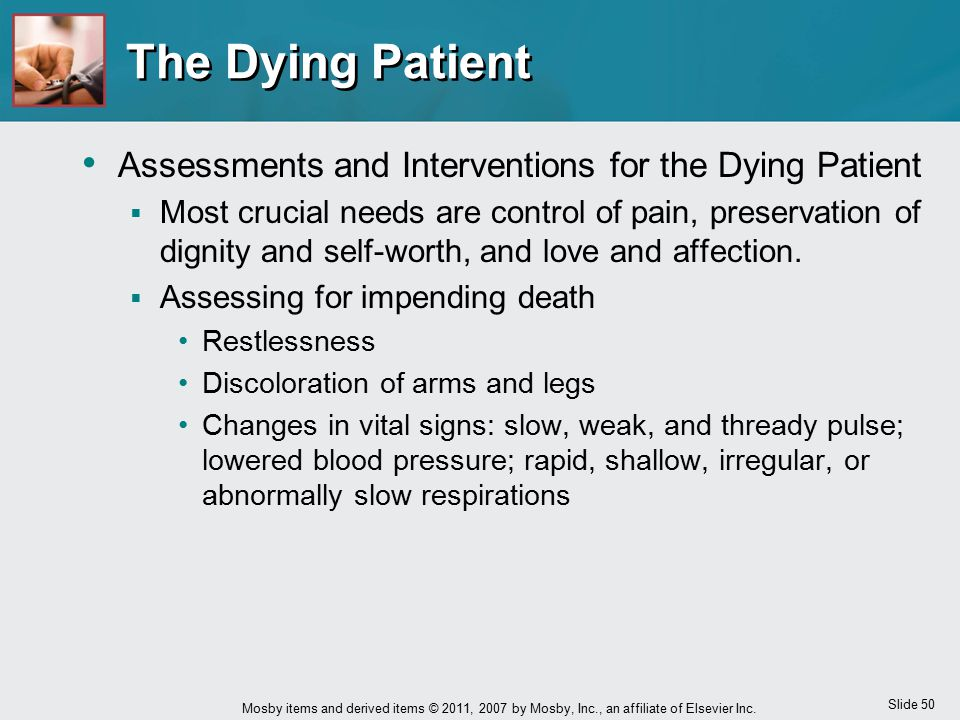 Slide 50 Mosby items and derived items © 2011, 2007 by Mosby, Inc., an affiliate of Elsevier Inc. The Dying Patient Assessments and Interventions for