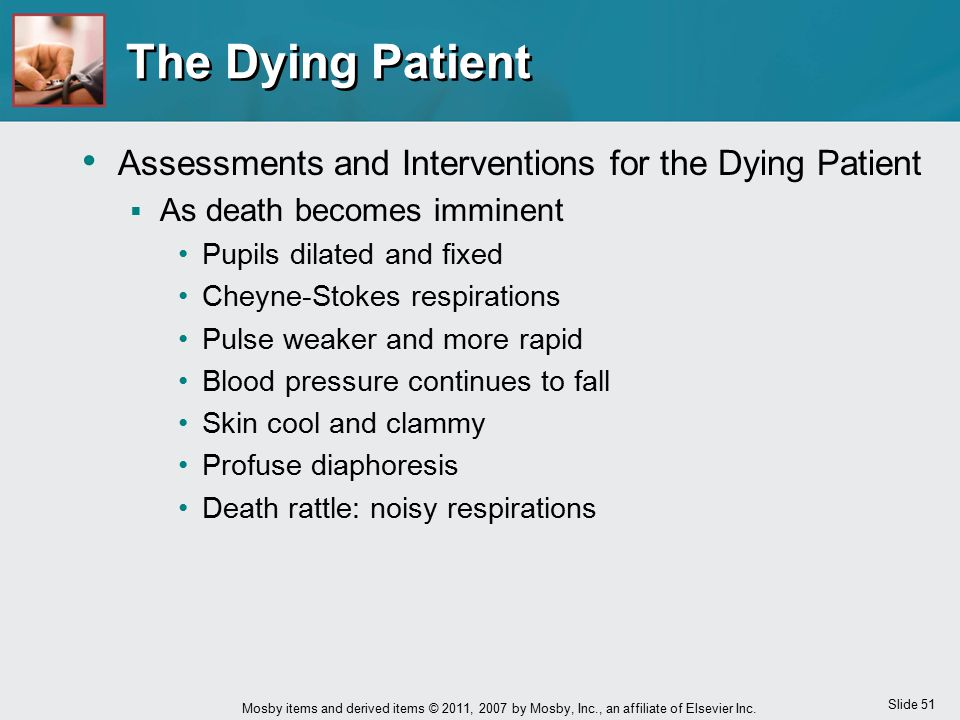 Slide 51 Mosby items and derived items © 2011, 2007 by Mosby, Inc., an affiliate of Elsevier Inc. The Dying Patient Assessments and Interventions for