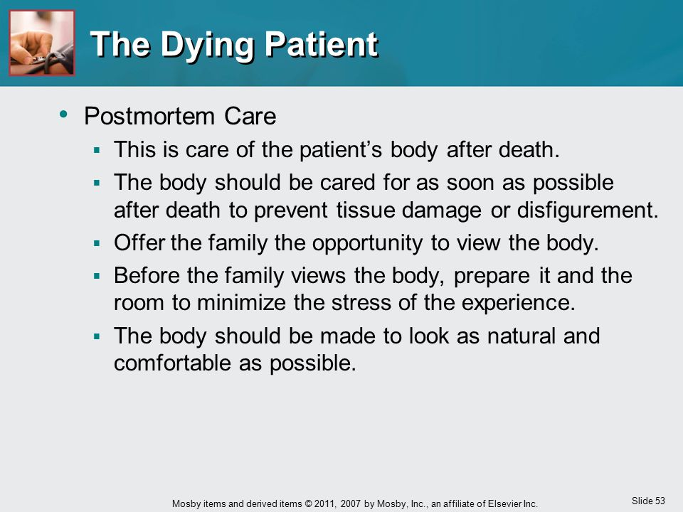 Slide 53 Mosby items and derived items © 2011, 2007 by Mosby, Inc., an affiliate of Elsevier Inc. The Dying Patient Postmortem Care  This is care of