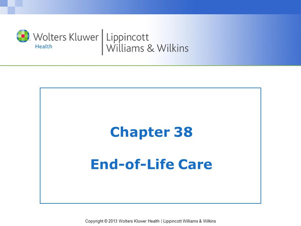 Copyright © 2013 Wolters Kluwer Health   Lippincott Williams & Wilkins Chapter 38 End-of-Life Care