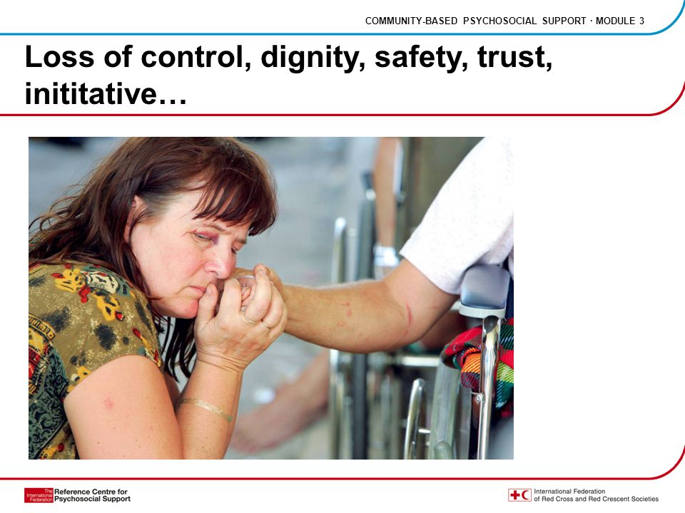 COMMUNITY-BASED PSYCHOSOCIAL SUPPORT · MODULE 3 Loss of control, dignity, safety, trust, inititative…