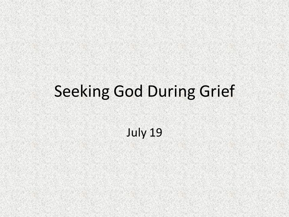 Seeking God During Grief July 19