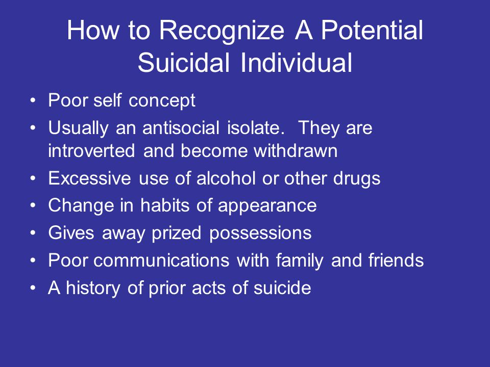 How to Recognize A Potential Suicidal Individual Poor self concept Usually an antisocial isolate.
