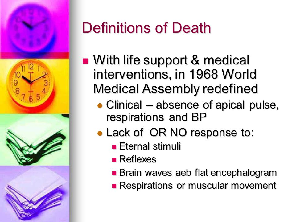 Definitions of Death With life support & medical interventions, in 1968 World Medical Assembly redefined With life support & medical interventions, in
