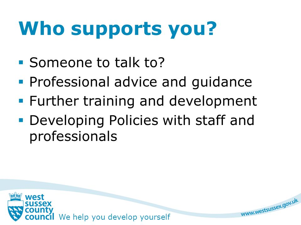 We help you develop yourself Who supports you.  Someone to talk to.