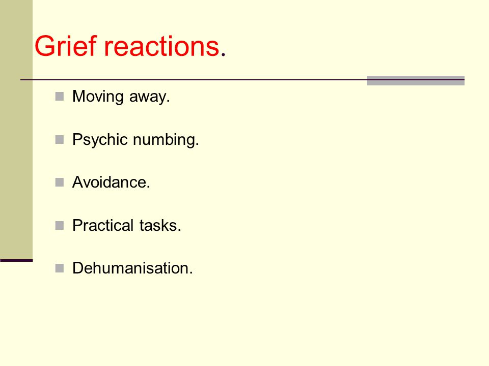 Grief reactions. Moving away. Psychic numbing. Avoidance. Practical tasks. Dehumanisation.