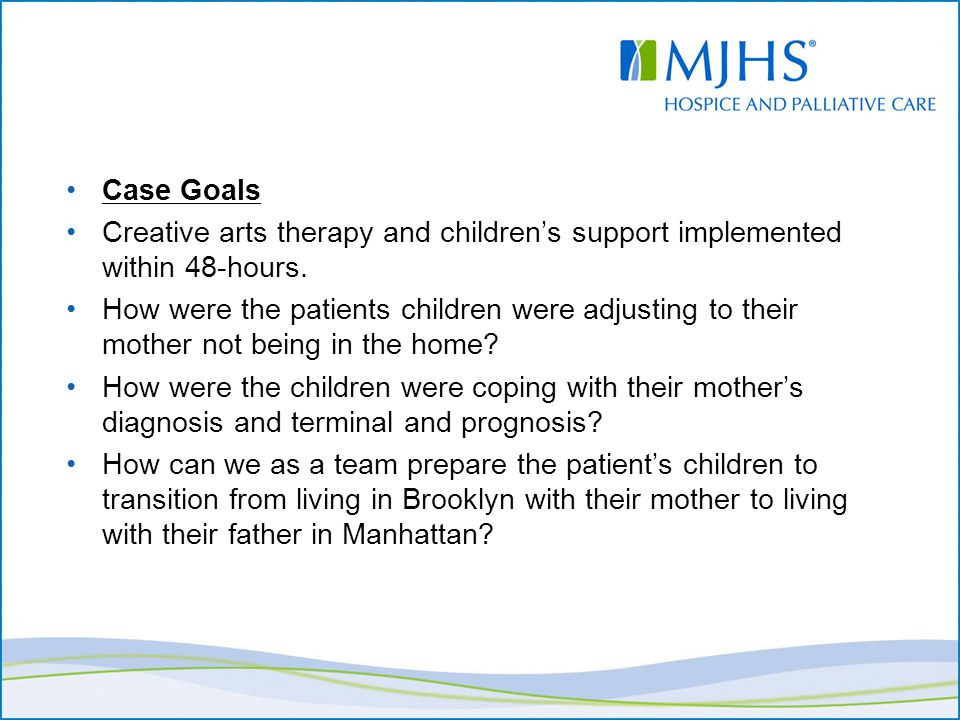Case Goals Creative arts therapy and children's support implemented within 48-hours. How were the patients children were adjusting to their mother not