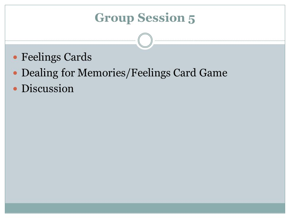 Group Session 5 Feelings Cards Dealing for Memories/Feelings Card Game Discussion