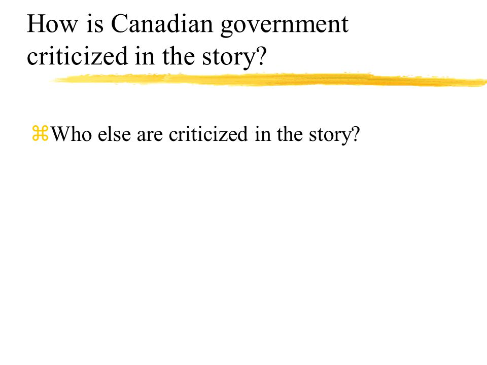 How is Canadian government criticized in the story zWho else are criticized in the story