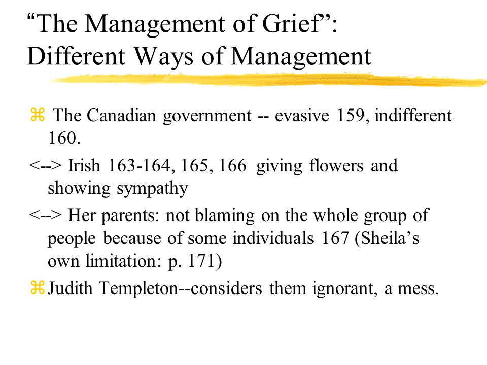 The Management of Grief : Different Ways of Management z The Canadian government -- evasive 159, indifferent 160.